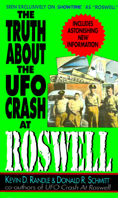 The Truth about the UFO Crash at Roswell, Kevin D. Randle; Donald R. Schmitt