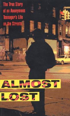 Image for Almost Lost: The True Story of an Anonymous Teenager's Life on the Streets
