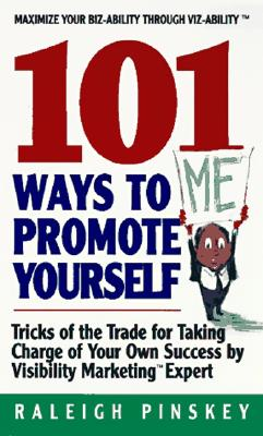 101 Ways to Promote Yourself : Tricks of the Trade for Taking Charge of Your Own Success, Pinskey, Raleigh