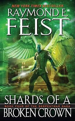 Shards of a Broken Crown (Serpentwar Saga, Book 4), RAYMOND E. FEIST