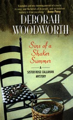 Sins of a Shaker Summer  A Sister Rose Callahan Mystery, Woodworth, Deborah