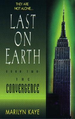 The Convergence (Last on Earth Book 2), Marilyn Kaye