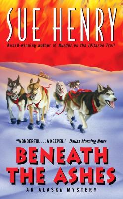 Beneath the Ashes An Alaska Mystery, Henry, Sue