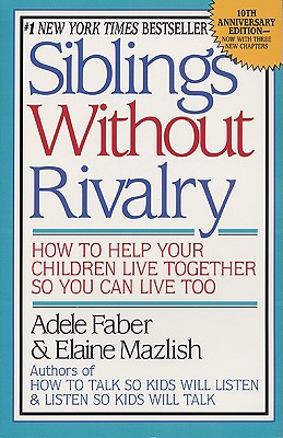 Siblings Without Rivalry: How to Help Your Children Live Together So You Can Live Too, Faber, Adele;Mazlish, Elaine