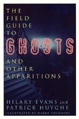 The Field Guide to Ghosts and Other Apparitions (Field Guides to the Unknown), Huyghe, Patrick; Evans, Hilary