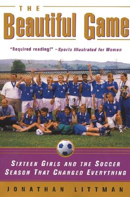 Image for The Beautiful Game: Sixteen Girls and the Soccer Season That Changed Everything