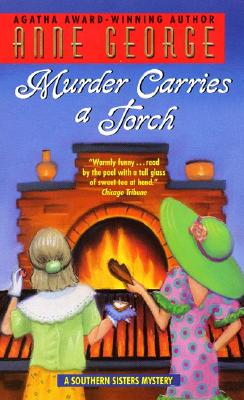 Murder Carries a Torch: A Southern Sisters Mystery (Southern Sisters Mysteries (Paperback)), ANNE GEORGE