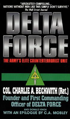 Delta Force: The Army's Elite Counterterrorist Unit, Charlie A. Beckwith, Donald Knox