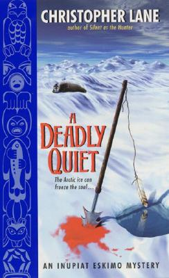 A Deadly Quiet  An Inupiat Eskimo Mystery, Lane, Christopher