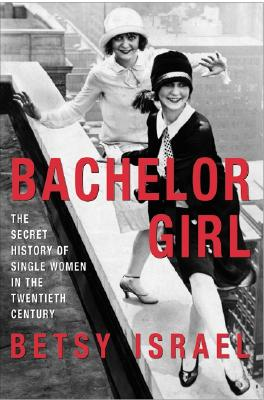 Image for Bachelor Girl: The Secret History of Single Women in the Twentieth Century