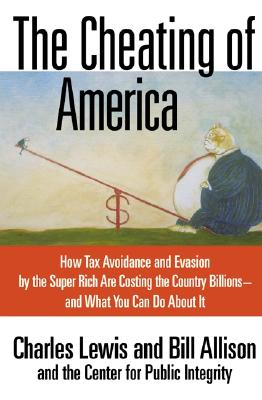 Image for The Cheating of America: How Tax Avoidance and Evasion by the Super Rich Are Costing the Country Billions--and What You Can Do About It