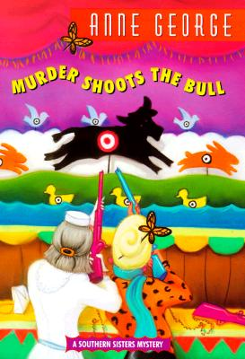 Murder Shoots the Bull (Southern Sisters Mysteries), Anne George