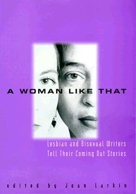 Image for A Woman Like That: Lesbian and Bisexual Writers Tell Their Coming Out Stories