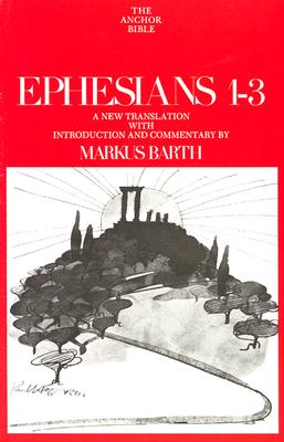 Image for Ephesians: Introduction, Translation, and Commentary on Chapters 1-3 (Anchor Bible, Vol. 34)