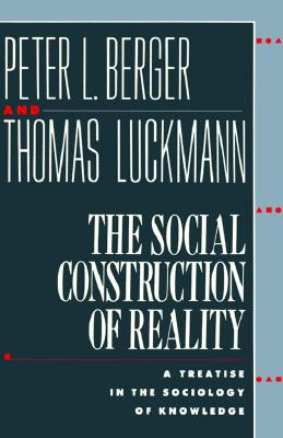 Image for The Social Construction of Reality: A Treatise in the Sociology of Knowledge