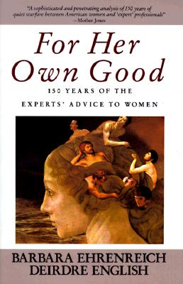 Image for For Her Own Good: 150 Years of the Experts' Advice to Women