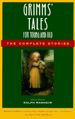Grimms' Tales for Young and Old: The Complete Stories, Jacob Ludwig Carl Grimm, Jacob W. Grimm, Wilhelm Grimm