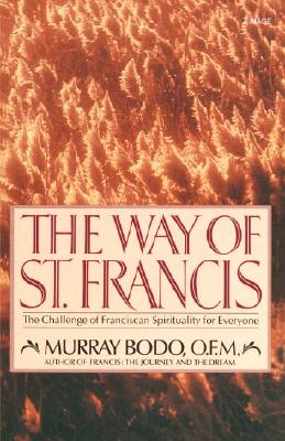 """The Way of St. Francis: The Challenge of Franciscan Spirituality for Everyone, """"Bodo, Murray"""""""