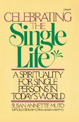 Image for Celebrating the Single Life: A Spirituality for Single Persons in Today's World