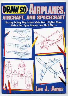 "Image for ""Draw 50 Airplanes, Aircrafts, and Spacecraft: The Step-by-Step Way to Draw World War II Fighter Planes, Modern Jets, Space Capsules, and Much More... (Zephyr Book)"""