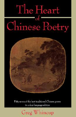 Image for The Heart of Chinese Poetry: Fifty-Seven of the Best Traditional Chinese Poems in a Dual-Language Edition