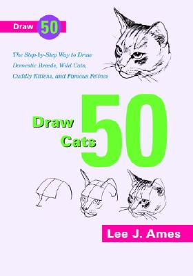 Image for Draw 50 Cats: The Step-by-Step Way to Draw Domestic Breeds, Wild Cats, Cuddly Kittens, and Famous Felines