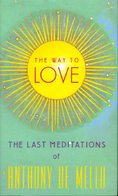 "The Way to Love: The Last Meditations of Anthony de Mello, ""Mello, Anthony De"""