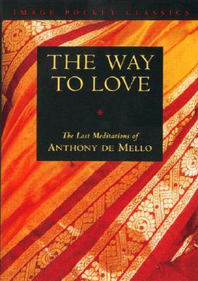 The Way to Love: The Last Meditations of Anthony de Mello (Image Pocket Classics), Anthony de Mello