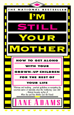 Image for I'm Still Your Mother: How to get along with your grown-up children for the rest of your Life