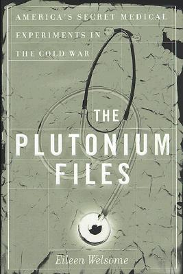 Image for The Plutonium Files: America's Secret Medical Experiments in the Cold War