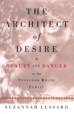 Image for Architect of Desire:Beauty and Danger in the Stanford White Family