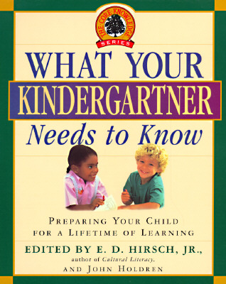 What Your Kindergartner Needs to Know: Preparing Your Child for a Lifetime of Learning (Core Knowledge Series), E.D. Jr Hirsch