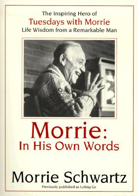 Letting Go: Morrie's Reflections on Living While Dying, Schwartz, Morrie; Solman, Paul