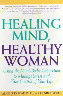 Healing Mind, Healthy Woman: Using the Mind-Body Connection to Manage Stress and Take Control of Your Life, Domar, Alice D.; Dreher, Henry