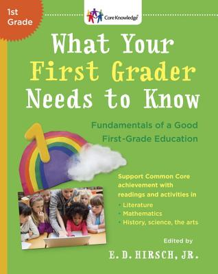 Image for What Your First Grader Needs to Know: Fundamentals of a Good First-Grade Education (Core Knowledge Series)