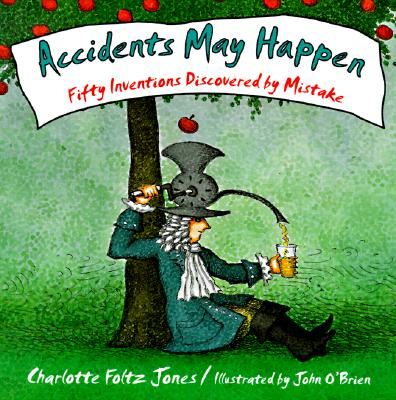 Image for Accidents May Happen: Fifty Inventions Discovered By Mistake