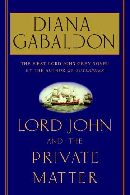 Lord John And The Private Matter, the First Lord John Grey Novel, Gabaldon, Diana