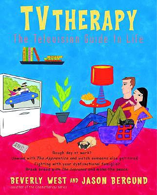TV Therapy : The Television Guide To Life, BEVERLY WEST, JASON BERGUND