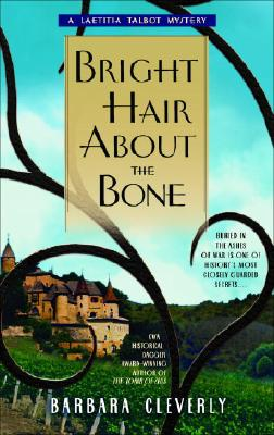 Bright Hair About the Bone (Laetitia Talbot Mysteries), BARBARA CLEVERLY