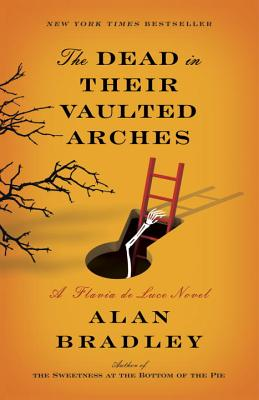 The Dead in Their Vaulted Arches: A Flavia de Luce Novel, Alan Bradley