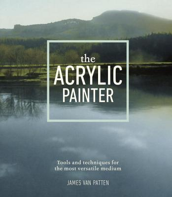 Image for The Acrylic Painter: Tools and Techniques for the Most Versatile Medium