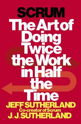 Image for Scrum: The Art of Doing Twice the Work in Half the Time