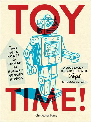 Image for Toy Time!: From Hula Hoops to He-Man to Hungry Hungry Hippos: A Look Back at the Most- Beloved Toys of Decades Past