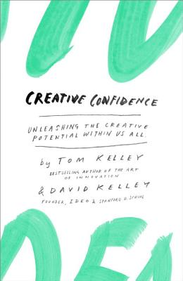 Creative Confidence: Unleashing the Creative Potential Within Us All, Kelley, Tom; Kelley, David