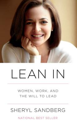 Lean In: Women, Work, and the Will to Lead, Sandberg, Sheryl