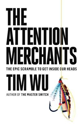 Image for The Attention Merchants: The Epic Scramble to Get Inside Our Heads