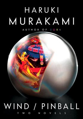 Wind/Pinball: Two Early Novels, Haruki Murakami