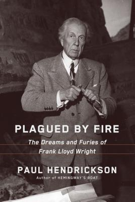 Image for Plagued by Fire: The Dreams and Furies of Frank Lloyd Wright