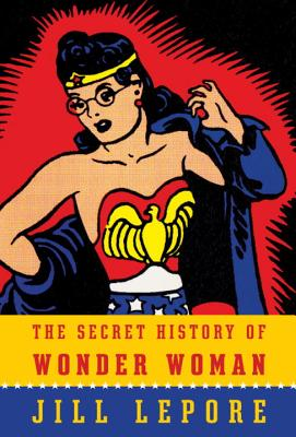 Image for The Secret History of Wonder Woman  **Signed & Dated, 1st Edition /1st Printing + Photo**