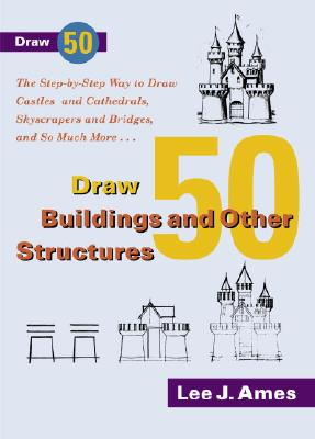 Image for Draw 50 Buildings and Other Structures: The Step-by-Step Way to Draw Castles and Cathedrals, Skyscrapers and Bridges, and So Much More...
